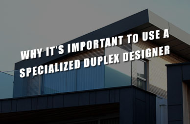 Why-It's-Important-to-Use-a-Specialized-Duplex-Designer Home